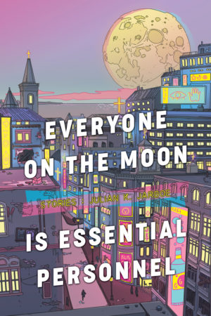 Cover the collection Everyone on the Moon is Essential Personell by Julian K. Jarboe