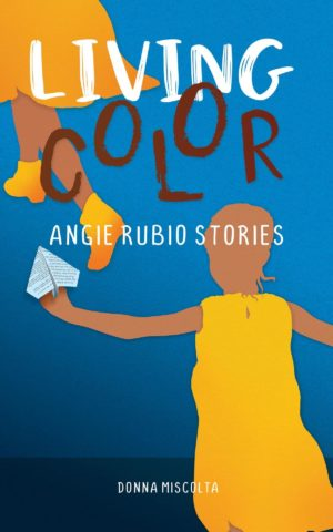 Cover of the book LIVING COLOR: ANGIE RUBIO STORIES by Donna Miscolta