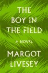 Novel cover of The Boy in the Field by Margot Livesey