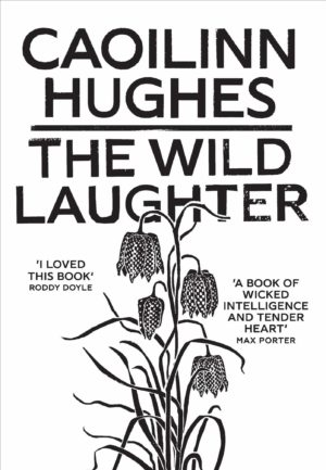 Book cover of The Wild Laughter by Caoilinn Hughes