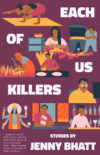 Cover of EACH OF US KILLERS by Jenny Bhatt